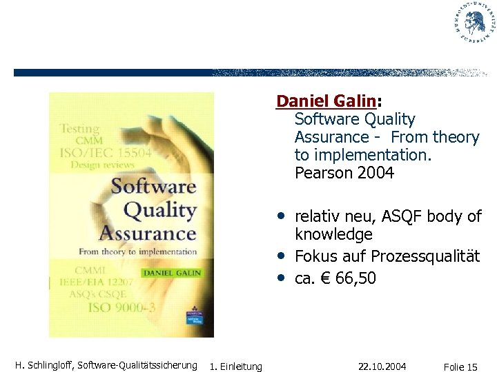 Daniel Galin: Software Quality Assurance - From theory to implementation. Pearson 2004 • relativ