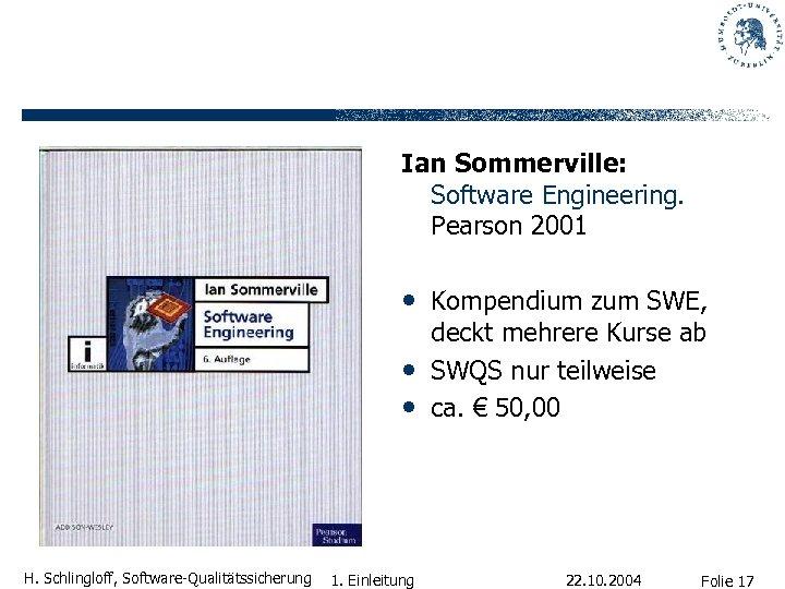Ian Sommerville: Software Engineering. Pearson 2001 • Kompendium zum SWE, • • H. Schlingloff,