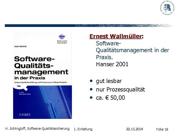 Ernest Wallmüller: Software. Qualitätsmanagement in der Praxis. Hanser 2001 • gut lesbar • nur