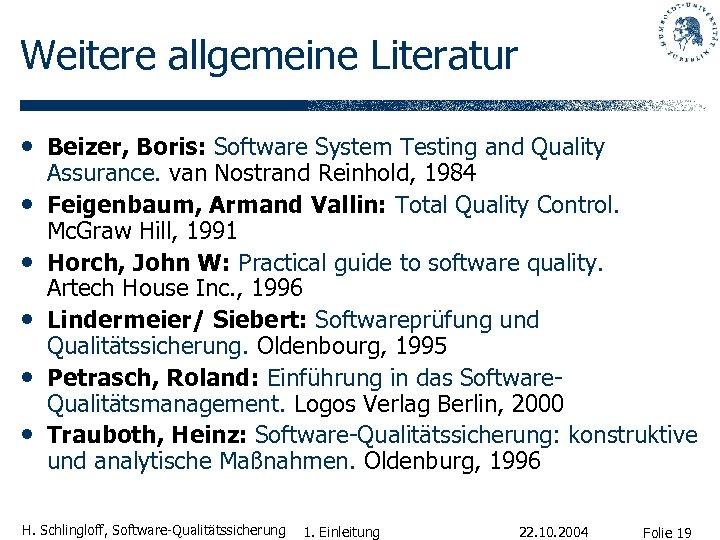 Weitere allgemeine Literatur • Beizer, Boris: Software System Testing and Quality • • •