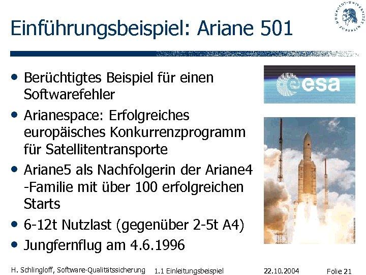 Einführungsbeispiel: Ariane 501 • Berüchtigtes Beispiel für einen • • Softwarefehler Arianespace: Erfolgreiches europäisches