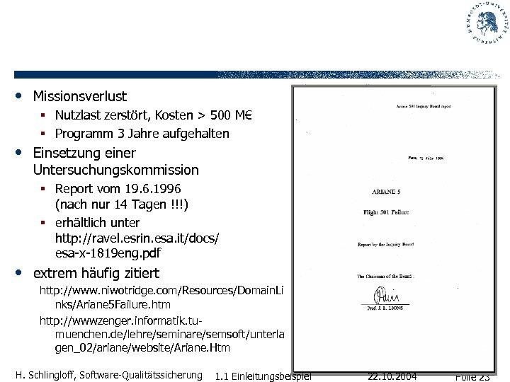 • Missionsverlust § Nutzlast zerstört, Kosten > 500 M€ § Programm 3 Jahre
