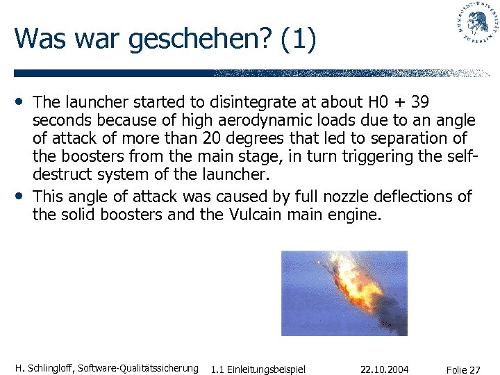 Was war geschehen? (1) • The launcher started to disintegrate at about H 0