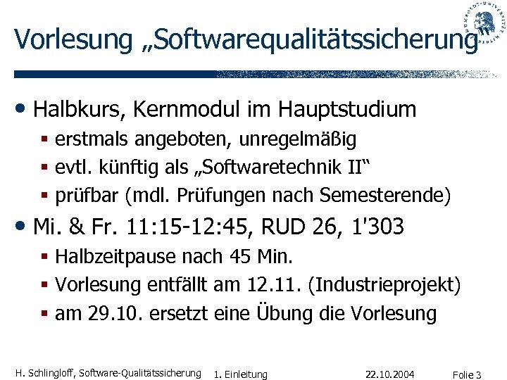 """Vorlesung """"Softwarequalitätssicherung"""" • Halbkurs, Kernmodul im Hauptstudium § erstmals angeboten, unregelmäßig § evtl. künftig"""