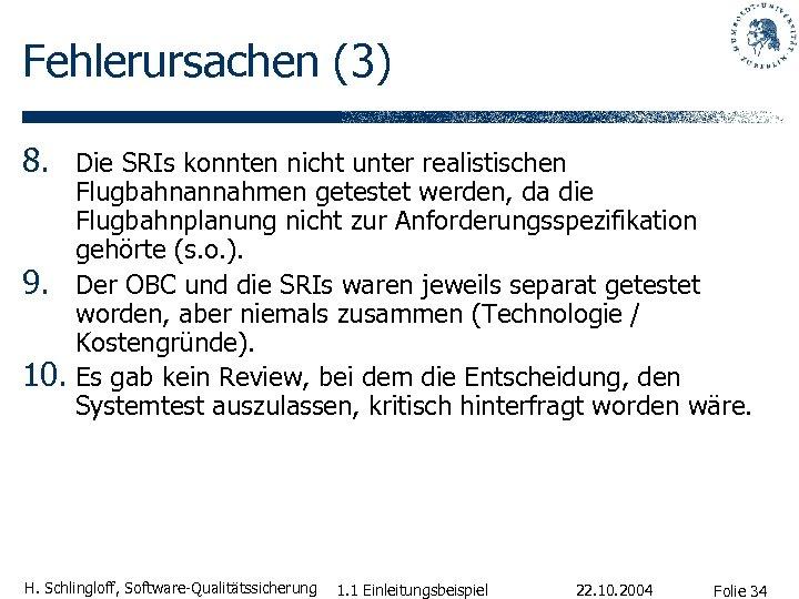 Fehlerursachen (3) 8. Die SRIs konnten nicht unter realistischen 9. 10. Flugbahnannahmen getestet werden,