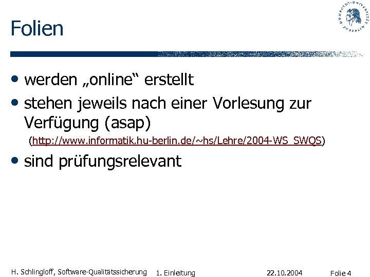 """Folien • werden """"online"""" erstellt • stehen jeweils nach einer Vorlesung zur Verfügung (asap)"""