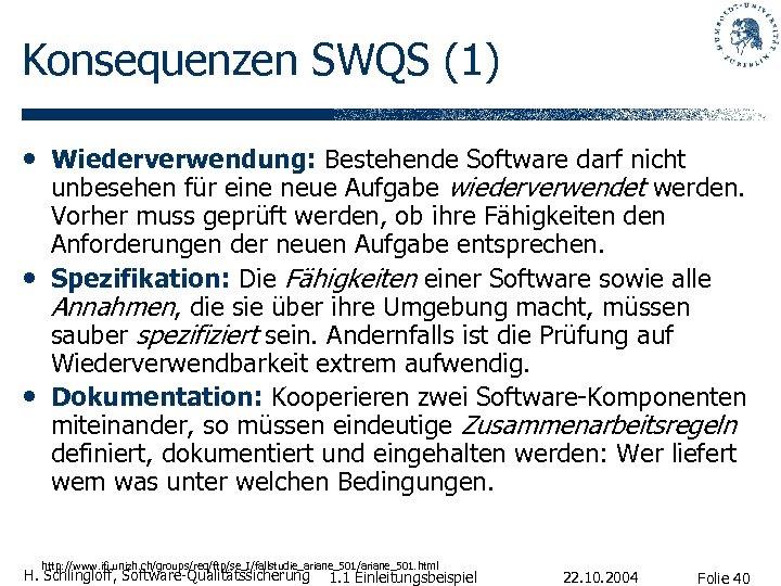 Konsequenzen SWQS (1) • Wiederverwendung: Bestehende Software darf nicht • • unbesehen für eine