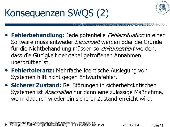 Konsequenzen SWQS (2) • Fehlerbehandlung: Jede potentielle Fehlersituation in einer • • Software muss