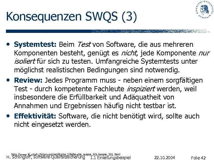 Konsequenzen SWQS (3) • Systemtest: Beim Test von Software, die aus mehreren • •