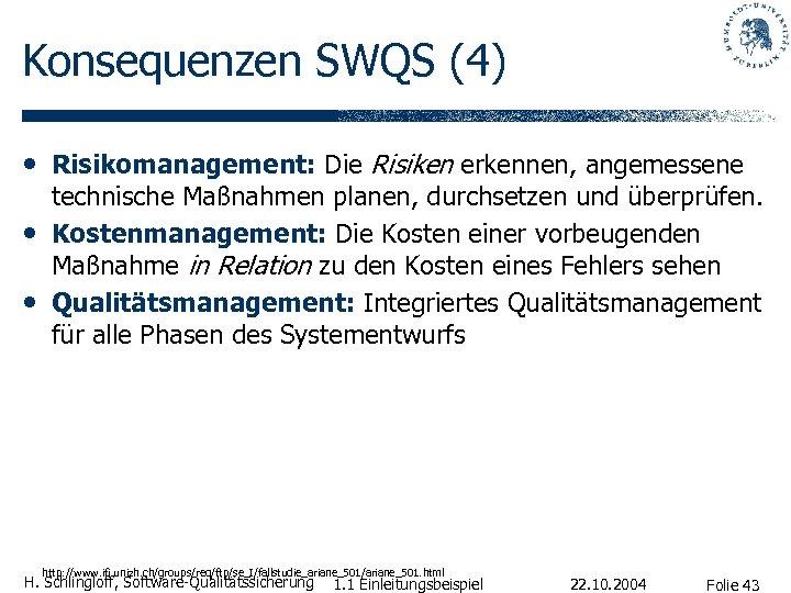 Konsequenzen SWQS (4) • Risikomanagement: Die Risiken erkennen, angemessene • • technische Maßnahmen planen,