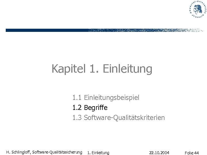 Kapitel 1. Einleitung 1. 1 Einleitungsbeispiel 1. 2 Begriffe 1. 3 Software-Qualitätskriterien H. Schlingloff,