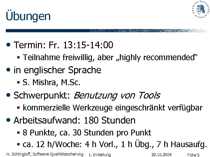 "Übungen • Termin: Fr. 13: 15 -14: 00 § Teilnahme freiwillig, aber ""highly recommended"""