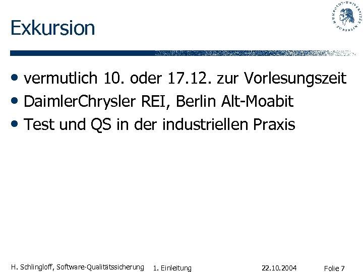 Exkursion • vermutlich 10. oder 17. 12. zur Vorlesungszeit • Daimler. Chrysler REI, Berlin