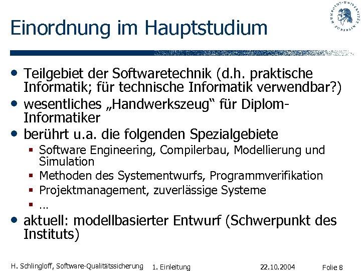 Einordnung im Hauptstudium • Teilgebiet der Softwaretechnik (d. h. praktische • • Informatik; für