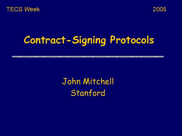 TECS Week 2005 Contract-Signing Protocols John Mitchell Stanford