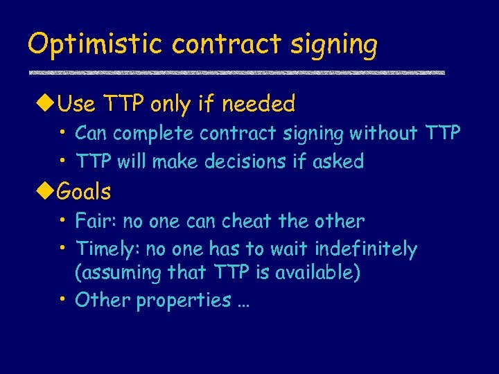 Optimistic contract signing u. Use TTP only if needed • Can complete contract signing
