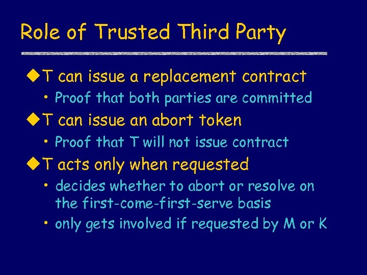 Role of Trusted Third Party u. T can issue a replacement contract • Proof