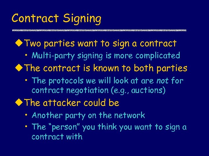Contract Signing u. Two parties want to sign a contract • Multi-party signing is