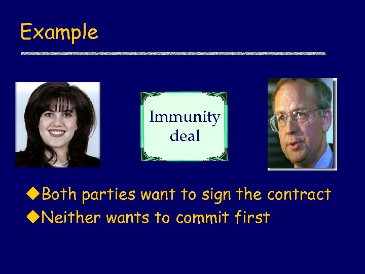 Example Immunity deal u. Both parties want to sign the contract u. Neither wants