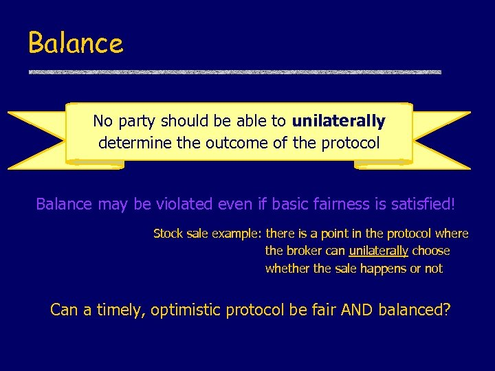 Balance No party should be able to unilaterally determine the outcome of the protocol