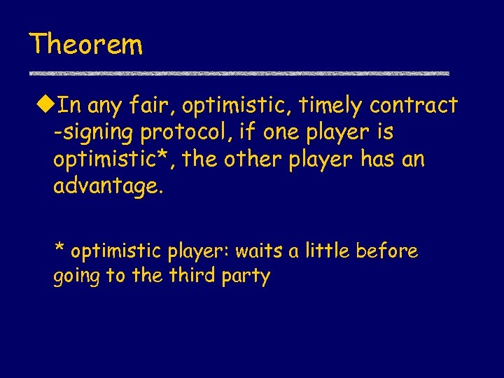 Theorem u. In any fair, optimistic, timely contract -signing protocol, if one player is