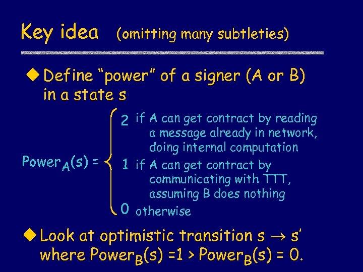 """Key idea (omitting many subtleties) u Define """"power"""" of a signer (A or B)"""