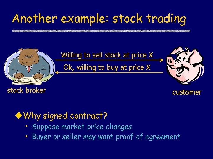 Another example: stock trading Willing to sell stock at price X Ok, willing to