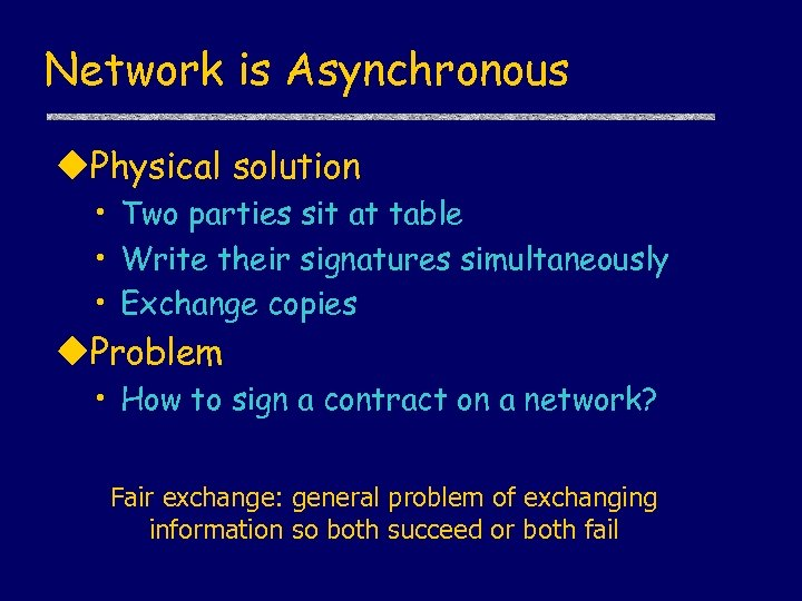 Network is Asynchronous u. Physical solution • Two parties sit at table • Write