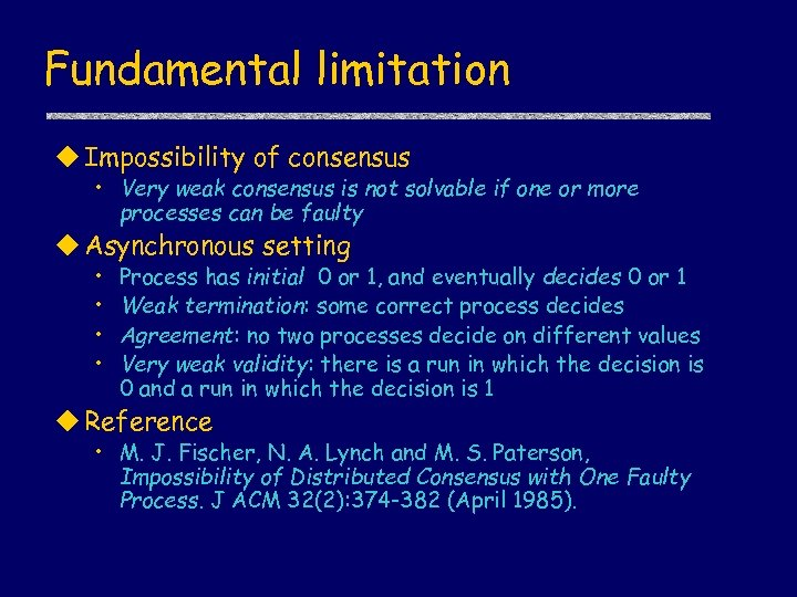 Fundamental limitation u Impossibility of consensus • Very weak consensus is not solvable if