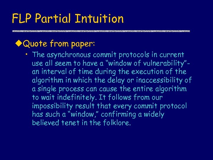 FLP Partial Intuition u. Quote from paper: • The asynchronous commit protocols in current