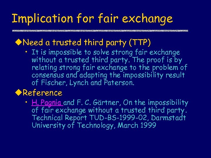 Implication for fair exchange u. Need a trusted third party (TTP) • It is
