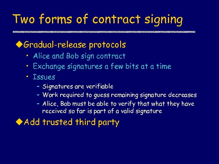 Two forms of contract signing u. Gradual-release protocols • Alice and Bob sign contract