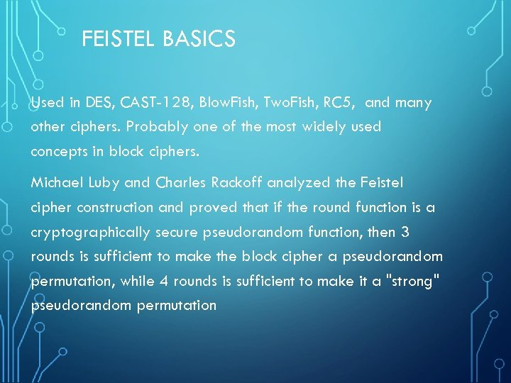 FEISTEL BASICS Used in DES, CAST-128, Blow. Fish, Two. Fish, RC 5, and many