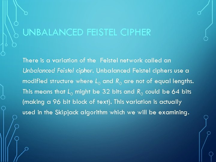 UNBALANCED FEISTEL CIPHER There is a variation of the Feistel network called an Unbalanced