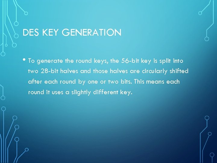 DES KEY GENERATION • To generate the round keys, the 56 -bit key is
