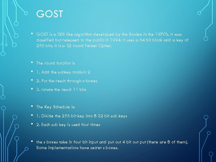 GOST • GOST is a DES like algorithm developed by the Soviets in the