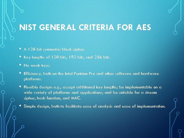NIST GENERAL CRITERIA FOR AES • • A 128 -bit symmetric block cipher. •