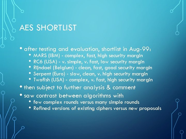 AES SHORTLIST • after testing and evaluation, shortlist in Aug-99: • MARS (IBM) -