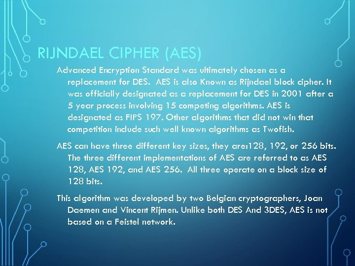 RIJNDAEL CIPHER (AES) Advanced Encryption Standard was ultimately chosen as a replacement for DES.