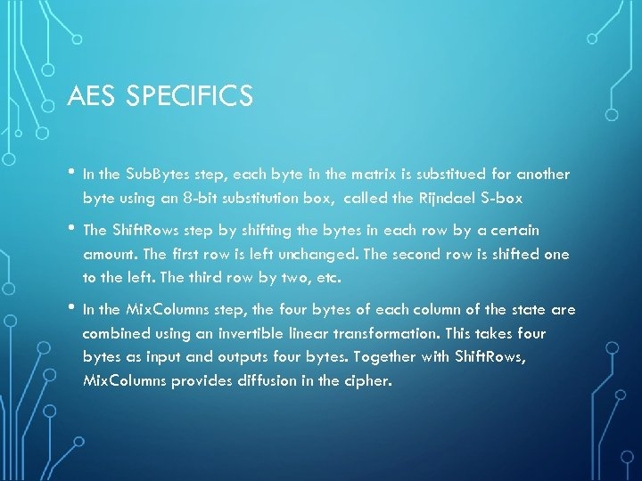AES SPECIFICS • In the Sub. Bytes step, each byte in the matrix is