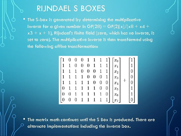 RIJNDAEL S BOXES • The S-box is generated by determining the multiplicative inverse for
