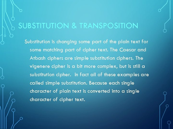 SUBSTITUTION & TRANSPOSITION Substitution is changing some part of the plain text for some