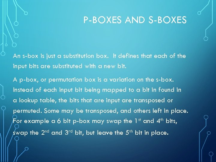 P-BOXES AND S-BOXES An s-box is just a substitution box. It defines that each