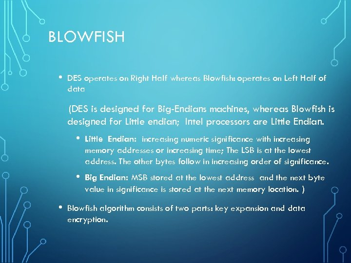 BLOWFISH • DES operates on Right Half whereas Blowfish: operates on Left Half of