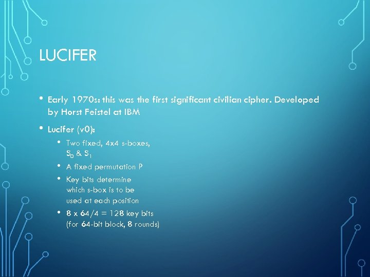 LUCIFER • Early 1970 s: this was the first significant civilian cipher. Developed by