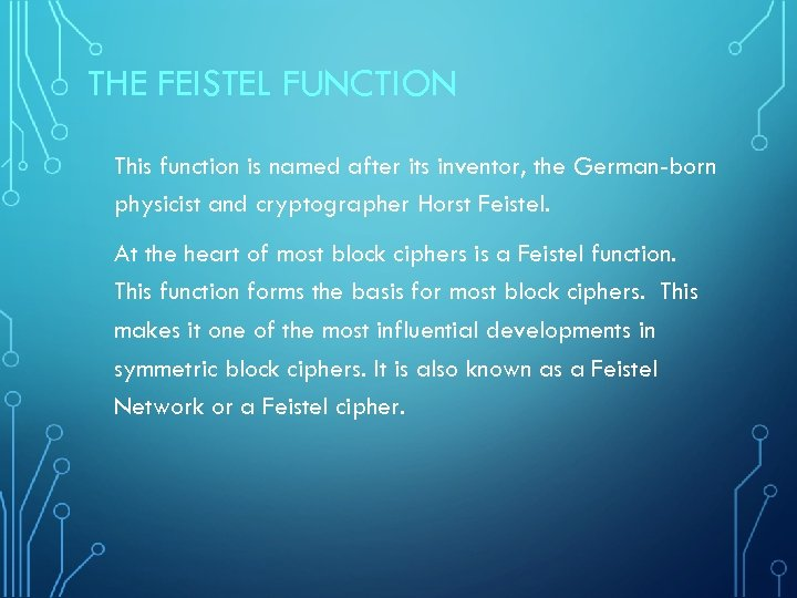 THE FEISTEL FUNCTION This function is named after its inventor, the German-born physicist and