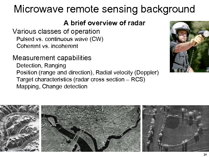 Microwave remote sensing background A brief overview of radar Various classes of operation Pulsed