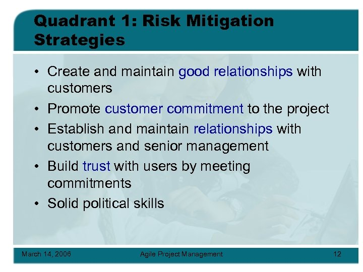 Quadrant 1: Risk Mitigation Strategies • Create and maintain good relationships with customers •