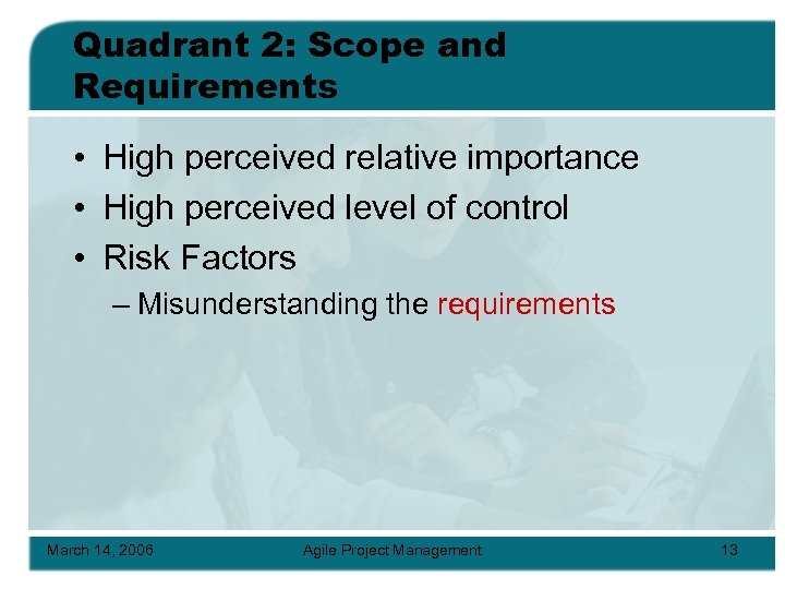 Quadrant 2: Scope and Requirements • High perceived relative importance • High perceived level