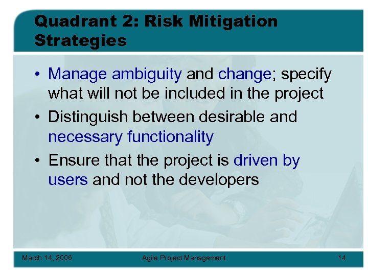 Quadrant 2: Risk Mitigation Strategies • Manage ambiguity and change; specify what will not